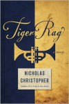 Tiger Rag: A Novel - Nicholas Christopher