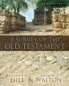 A Survey of the Old Testament - Andrew E. Hill, John H. Walton