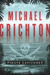 Pirate Latitudes: A Novel - Michael Crichton