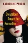 Die gelben Augen der Krokodile  - Katherine Pancol
