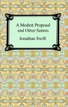 A Modest Proposal and Other Satires - Jonathan Swift