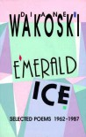 Emerald Ice: Selected Poems, 1962-1987 - Diane Wakoski