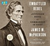 Embattled Rebel: Jefferson Davis as Commander in Chief - James M. McPherson