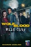Wolf Blood: Wild City - Sharon Gosling