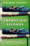 Twenty-Six Seconds: A Personal History of the Zapruder Film - Alexandra Zapruder