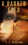 A Darker Gold - C.J. Ashbrook