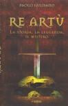 Re Artù: la storia, la leggenda, il mistero - Paolo Gulisano