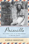 Priscilla: The Hidden Life of an Englishwoman in Wartime France (P.S.) - Nicholas Shakespeare