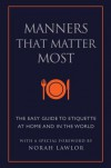 Manners That Matter Most: The Easy Guide to Etiquette At Home and In the World - Norah Lawlor