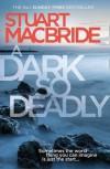 A Dark So Deadly - Stuart MacBride