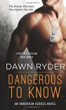 Dangerous to Know: an unbroken heroes novel - Dawn Ryder