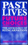 Past Lives, Future Choices: The Astrology of Reincarnation - Maritha Pottenger