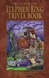 The Illustrated Stephen King Trivia Book - Brian James Freeman, Bev Vincent, Glenn Chadbourne