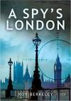A Spy's London - Roy Berkeley