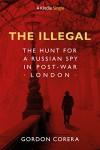 The Illegal: The Hunt for a Russian Spy in Post-War London - Gordon Corera