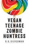 Vegan Teenage Zombie Huntress - G.G. Silverman