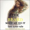 The Beard Made Me Do It  - Lani Lynn Vale