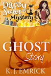 Ghost Story (A Darcy Sweet Cozy Mystery Book 13) - K.J. Emrick