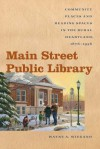 Main Street Public Library: Community Places and Reading Spaces in the Rural Heartland, 1876-1956 (Iowa and the Midwest Experience) - Wayne A. Wiegand
