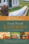 Wanda E. Brunstetter's Amish Friends Gatherings Cookbook: Over 200 Recipes for Carry-In Favorites with Tips for Making the Most of the Occasion - Wanda E. Brunstetter