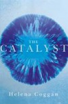 The Catalyst - Helena Coggan