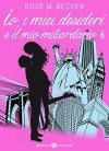 Io, i miei desideri e il mio miliardario - Vol. 6 - Rose M. Becker
