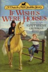 If Wishes Were Horses - Nancy Wright Grossman