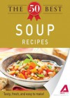 The 50 Best Soup Recipes: Tasty, Fresh, and Easy to Make! - Editors Of Adams Media
