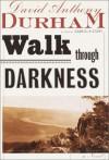 A Walk Through Darkness: A Novel - David Anthony Durham