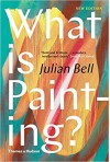 What is Painting?: New Edition (Revised Edition) - Julian Bell