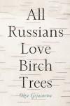 All Russians Love Birch Trees - Olga Grjasnowa, Eva Bacon