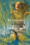 The Beginners - Rebecca Wolff