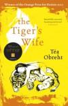 The Tiger's Wife - Téa Obreht