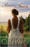 Almost Amish: A Novel - Kathryn Cushman