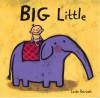 Big Little (Leslie Patricelli board books) - Leslie Patricelli