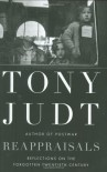 Reappraisals: Reflections on the Forgotten Twentieth Century - Tony Judt