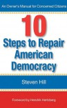 10 Steps To Repair American Democracy - Steven Hill, Hendrik Hertzberg