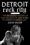 Detroit Rock City: The Uncensored History of Rock 'n' Roll in America's Loudest City - Steve      Miller