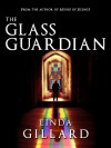 THE GLASS GUARDIAN - Linda Gillard