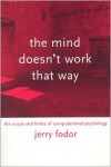 The Mind Doesn't Work That Way: The Scope and Limits of Computational Psychology - Jerry A. Fodor