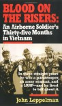 Blood on the Risers: An Airborne Soldier's Thirty-five Months in Vietnam - John Leppelman