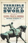 Terrible Swift Sword: The Life of General Philip H. Sheridan - Joseph Wheelan