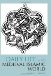 Daily Life in the Medieval Islamic World - James E. Lindsay