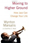 Moving to Higher Ground: How Jazz Can Change Your Life - Wynton Marsalis, Geoffrey C. Ward