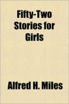 Fifty-Two Stories for Girls - Alfred Miles