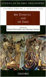 Ibn Taymiyya and his Times (Studies in Islamic Philosophy) - Yossef Rapoport, Shahab Ahmed