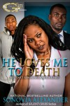 HE LOVES ME TO DEATH - Sonovia Alexander