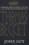 Thomas Becket: Warrior, Priest, Rebel, Victim: A 900-Year-Old Story Retold - John Guy