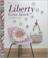 Liberty Cross Stitch: 24 Designs to Sew - Helene Le Berre