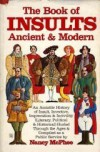 The Book of Insults, Ancient & Modern: An Amiable History of Insult, Invective, Imprecation & Incivility (Literary, Political & Historical) Hurled Through the Ages & Compiled as a Public Service - Nancy McPhee